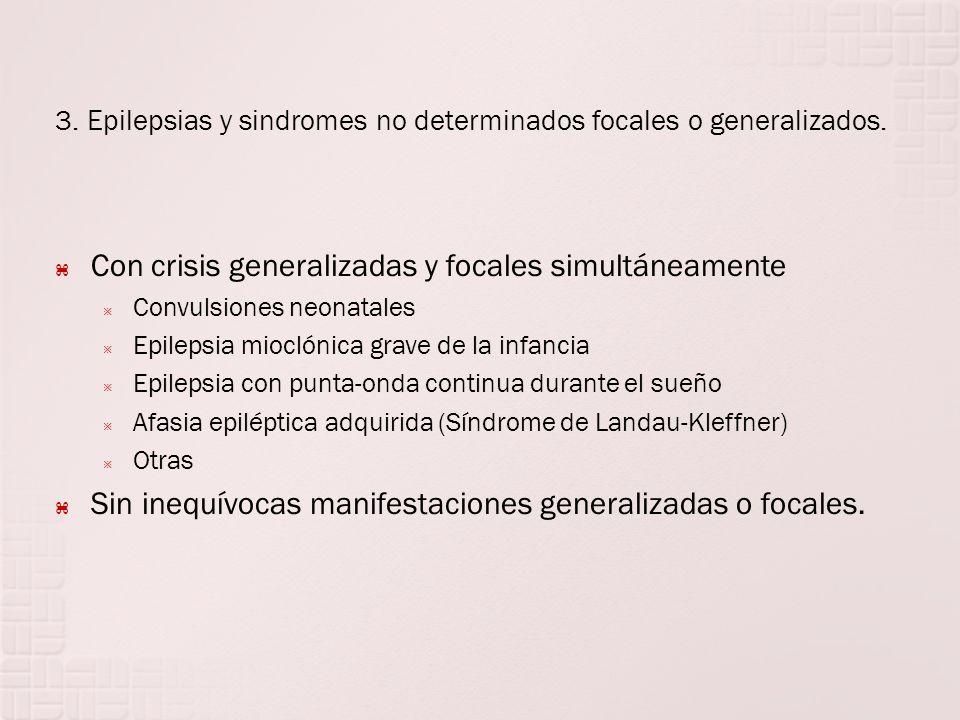 3. Epilepsias y sindromes no determinados focales o generalizados. Con crisis generalizadas y focales simultáneamente Convulsiones neonatales Epilepsi