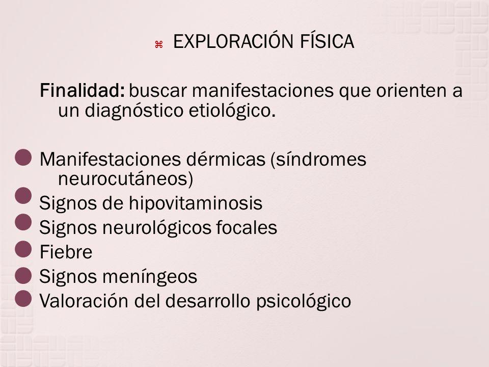 EXPLORACIÓN FÍSICA Finalidad: buscar manifestaciones que orienten a un diagnóstico etiológico. Manifestaciones dérmicas (síndromes neurocutáneos) Sign
