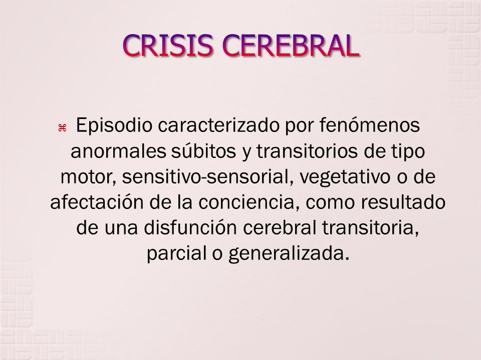 Episodio caracterizado por fenómenos anormales súbitos y transitorios de tipo motor, sensitivo-sensorial, vegetativo o de afectación de la conciencia,