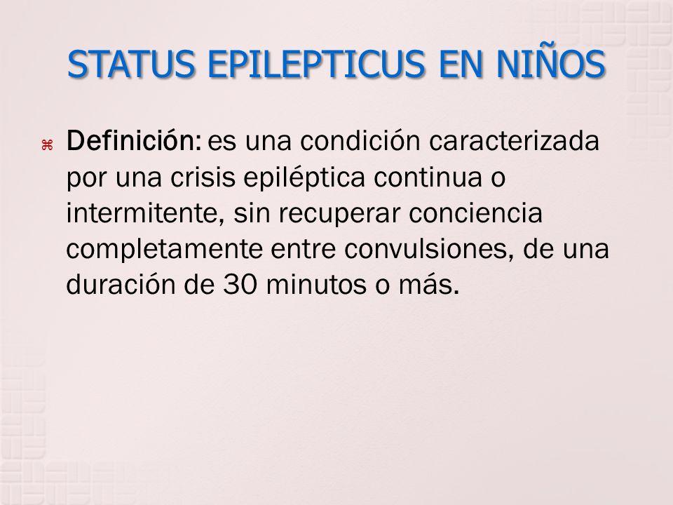 STATUS EPILEPTICUS EN NIÑOS Definición: es una condición caracterizada por una crisis epiléptica continua o intermitente, sin recuperar conciencia com