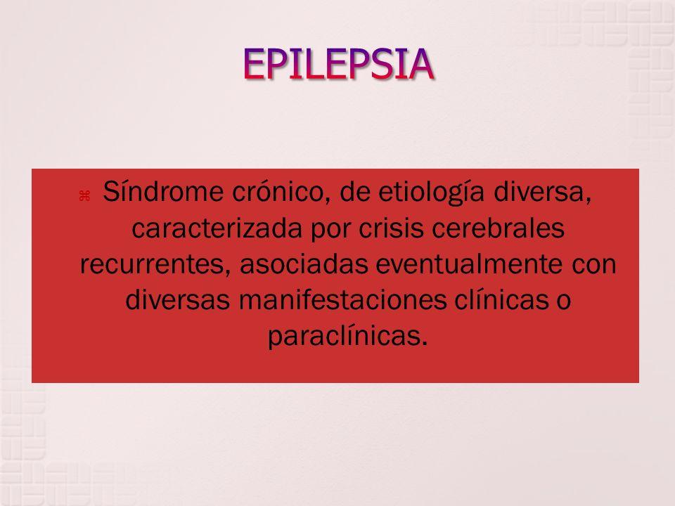Síndrome crónico, de etiología diversa, caracterizada por crisis cerebrales recurrentes, asociadas eventualmente con diversas manifestaciones clínicas