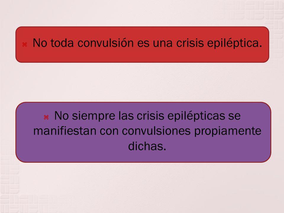 No toda convulsión es una crisis epiléptica. No siempre las crisis epilépticas se manifiestan con convulsiones propiamente dichas.
