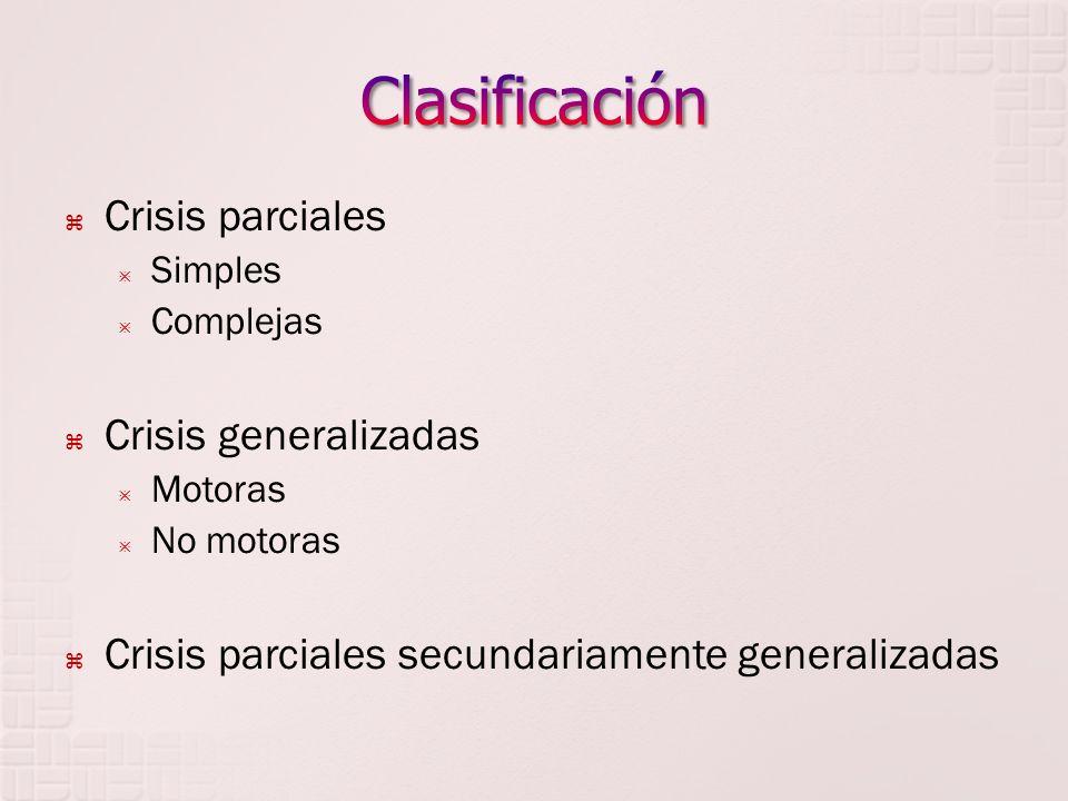 Crisis parciales Simples Complejas Crisis generalizadas Motoras No motoras Crisis parciales secundariamente generalizadas