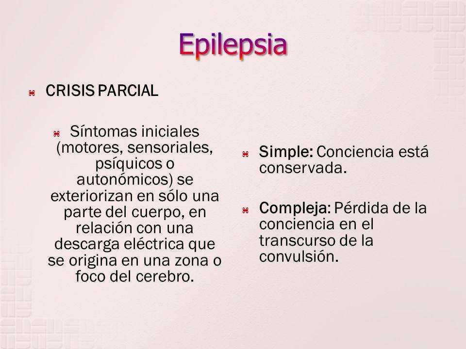 CRISIS PARCIAL Síntomas iniciales (motores, sensoriales, psíquicos o autonómicos) se exteriorizan en sólo una parte del cuerpo, en relación con una de