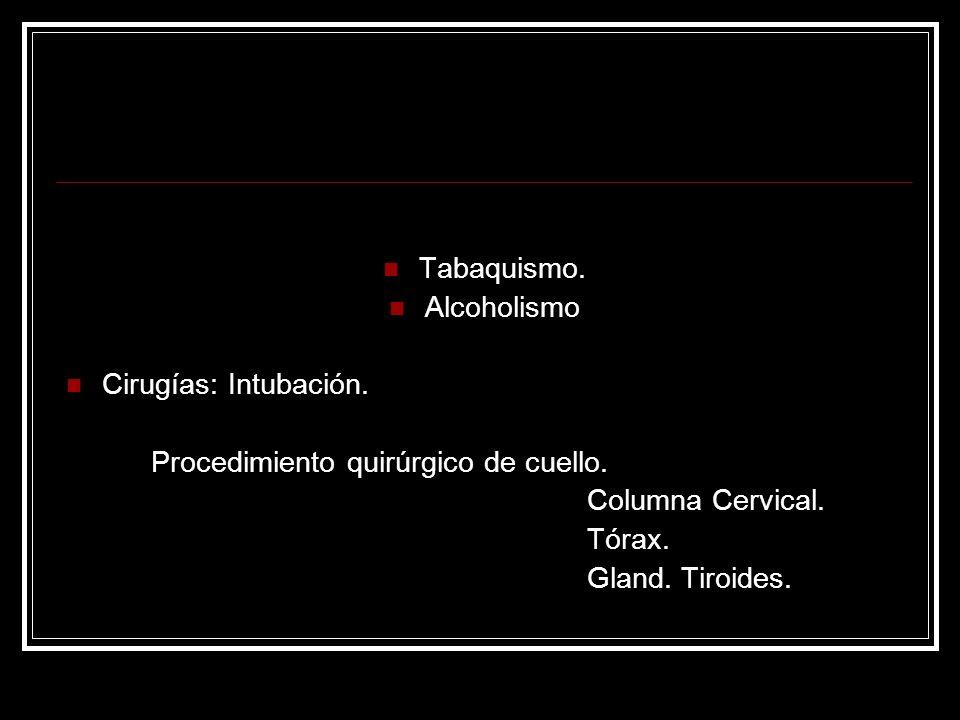 Tabaquismo.Alcoholismo Cirugías: Intubación. Procedimiento quirúrgico de cuello.