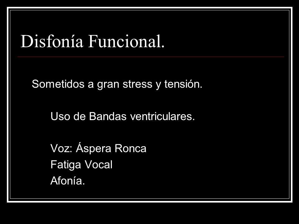 Disfonía Funcional.Sometidos a gran stress y tensión.