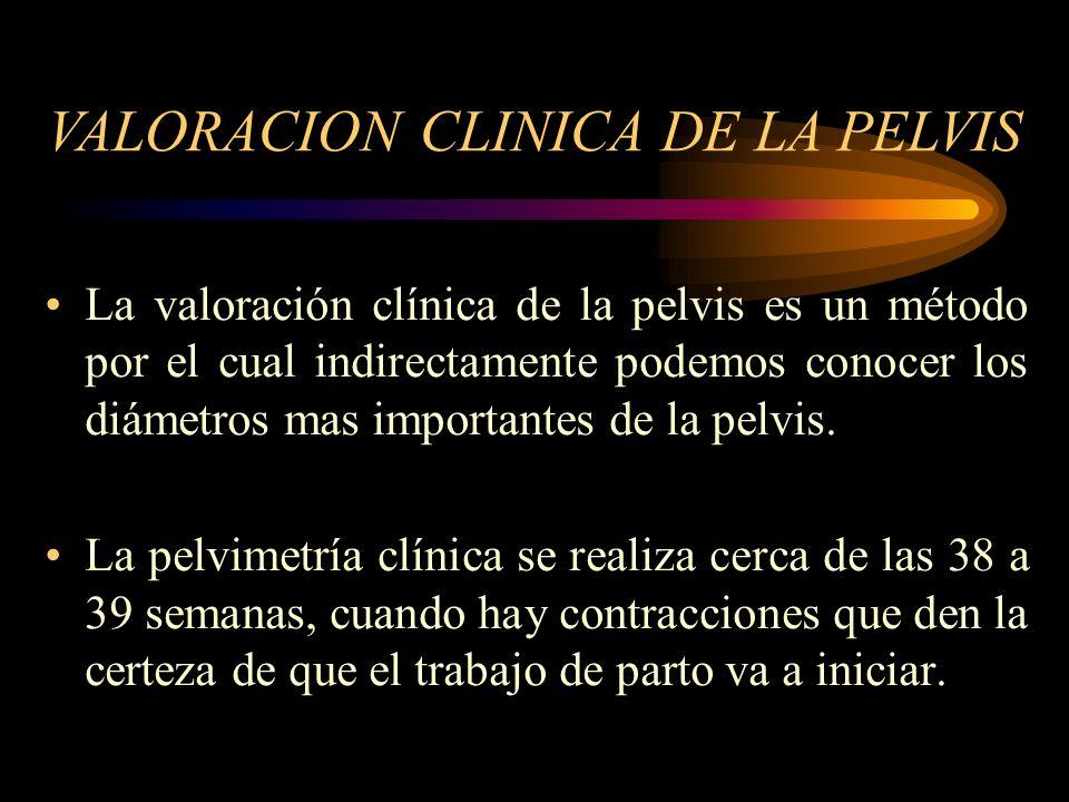 La valoración clínica de la pelvis es un método por el cual indirectamente podemos conocer los diámetros mas importantes de la pelvis. La pelvimetría