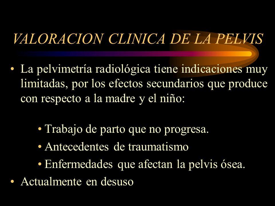 La pelvimetría radiológica tiene indicaciones muy limitadas, por los efectos secundarios que produce con respecto a la madre y el niño: Trabajo de par