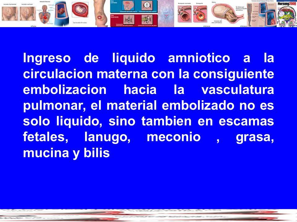 Ingreso de liquido amniotico a la circulacion materna con la consiguiente embolizacion hacia la vasculatura pulmonar, el material embolizado no es sol