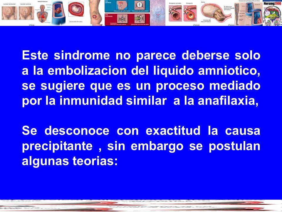 Este sindrome no parece deberse solo a la embolizacion del liquido amniotico, se sugiere que es un proceso mediado por la inmunidad similar a la anafi