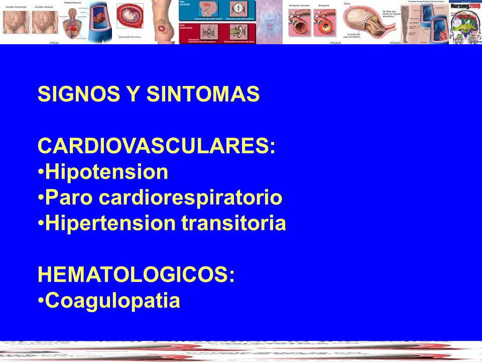 SIGNOS Y SINTOMAS CARDIOVASCULARES: Hipotension Paro cardiorespiratorio Hipertension transitoria HEMATOLOGICOS: Coagulopatia