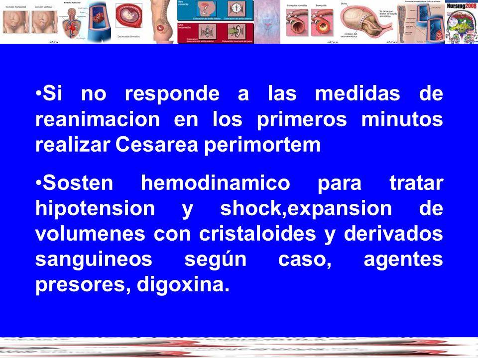 Si no responde a las medidas de reanimacion en los primeros minutos realizar Cesarea perimortem Sosten hemodinamico para tratar hipotension y shock,ex