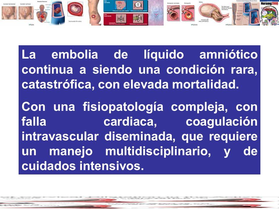 La embolia de líquido amniótico continua a siendo una condición rara, catastrófica, con elevada mortalidad. Con una fisiopatología compleja, con falla