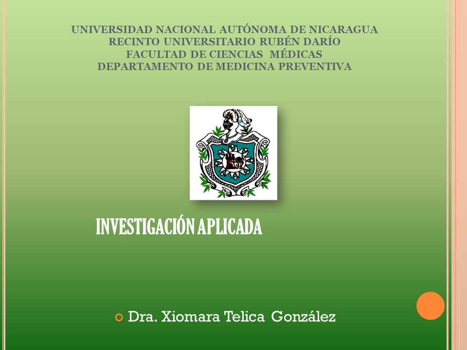 Dra. Xiomara Telica González UNIVERSIDAD NACIONAL AUTÓNOMA DE NICARAGUA RECINTO UNIVERSITARIO RUBÉN DARÍO FACULTAD DE CIENCIAS MÉDICAS DEPARTAMENTO DE