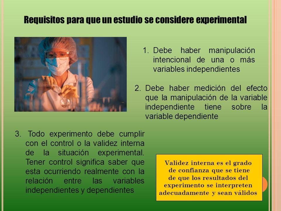 Requisitos para que un estudio se considere experimental 2.Debe haber medición del efecto que la manipulación de la variable independiente tiene sobre