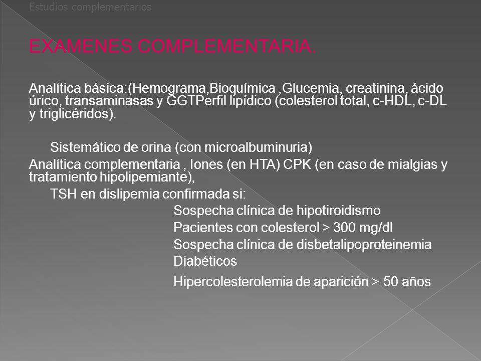 Estudios complementarios EXAMENES COMPLEMENTARIA. Analítica básica:(Hemograma,Bioquímica,Glucemia, creatinina, ácido úrico, transaminasas y GGTPerfil