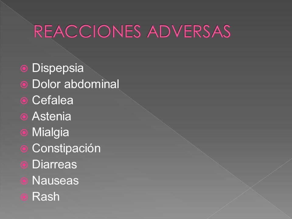 Dispepsia Dolor abdominal Cefalea Astenia Mialgia Constipación Diarreas Nauseas Rash