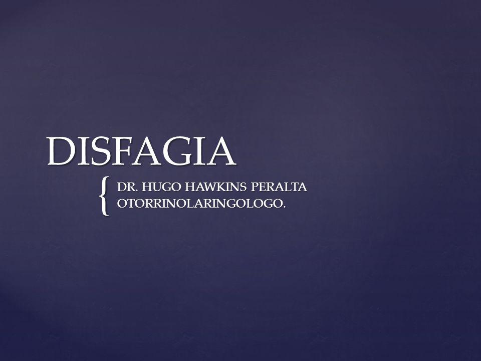 { DISFAGIA DR. HUGO HAWKINS PERALTA OTORRINOLARINGOLOGO.