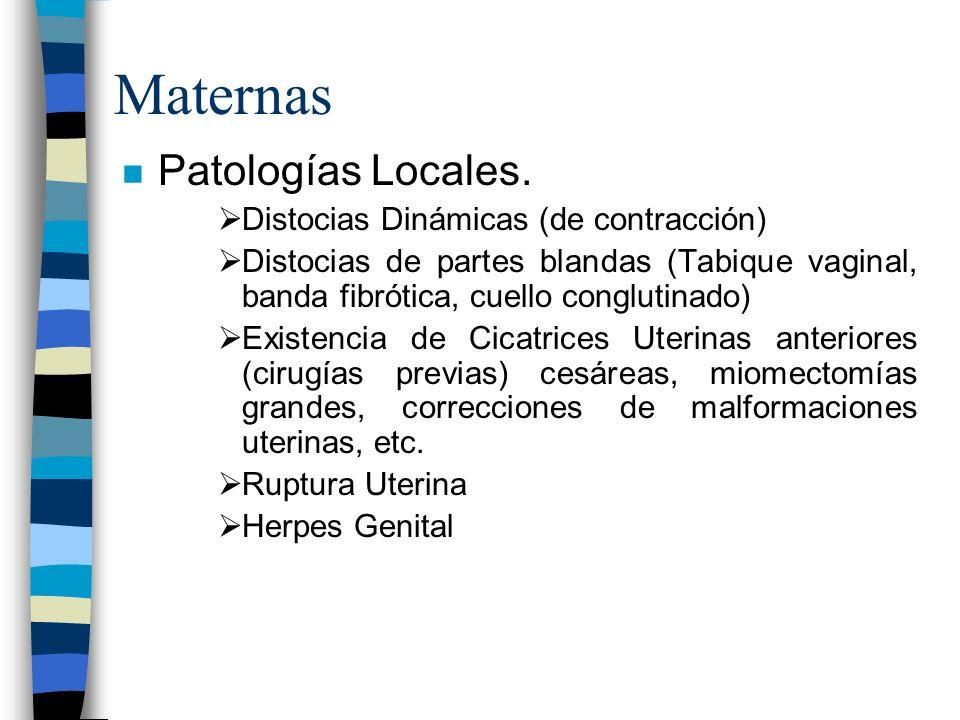 Maternas n Patologías Locales. Distocias Dinámicas (de contracción) Distocias de partes blandas (Tabique vaginal, banda fibrótica, cuello conglutinado