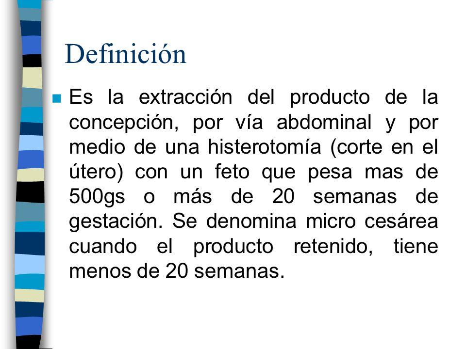 Definición n Es la extracción del producto de la concepción, por vía abdominal y por medio de una histerotomía (corte en el útero) con un feto que pes