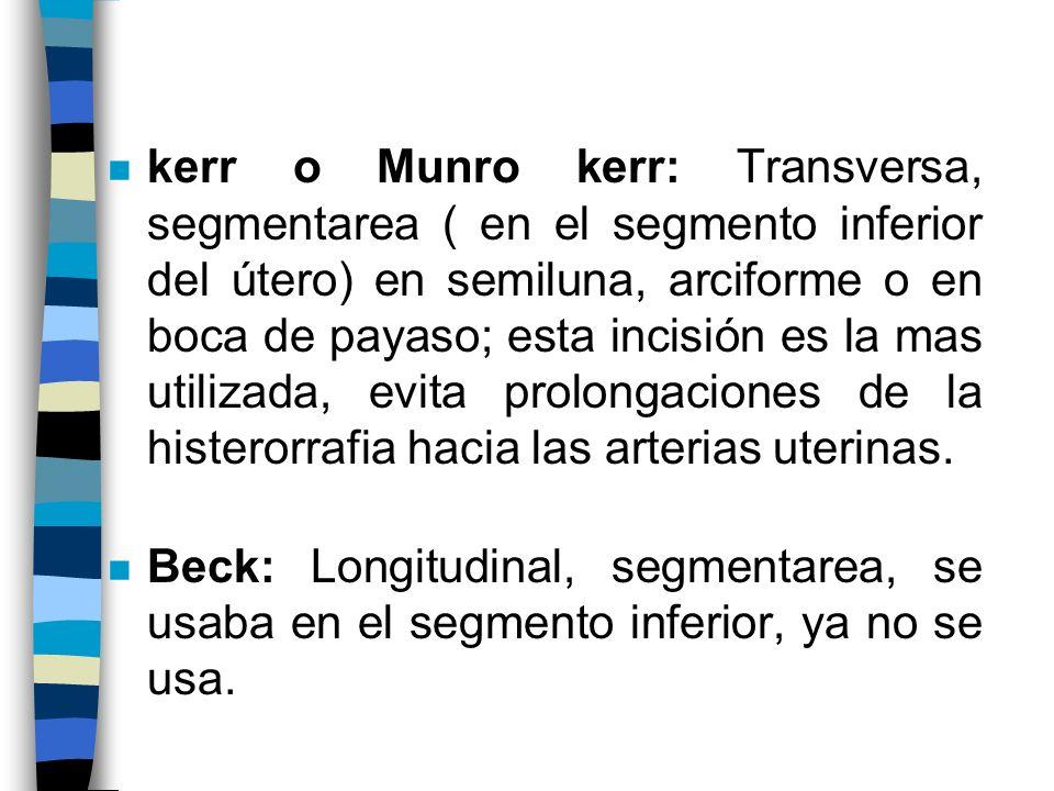 n kerr o Munro kerr: Transversa, segmentarea ( en el segmento inferior del útero) en semiluna, arciforme o en boca de payaso; esta incisión es la mas