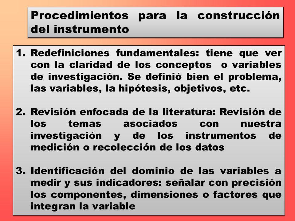 Procedimientos para la construcción del instrumento 1.Redefiniciones fundamentales: tiene que ver con la claridad de los conceptos o variables de inve