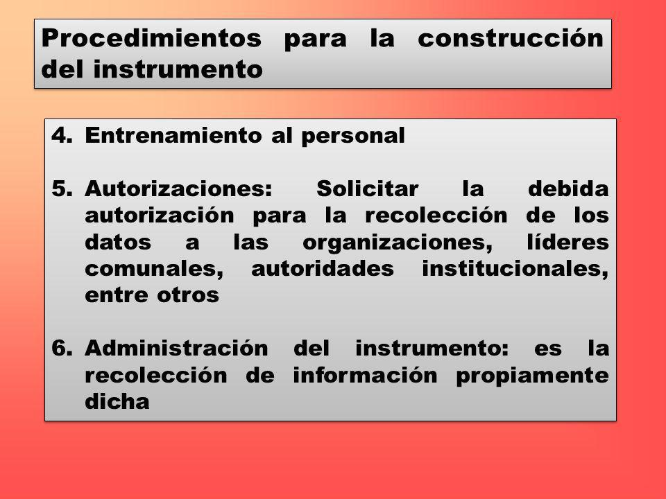 Procedimientos para la construcción del instrumento 4.Entrenamiento al personal 5.Autorizaciones: Solicitar la debida autorización para la recolección