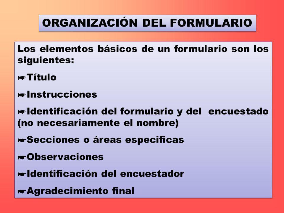 ORGANIZACIÓN DEL FORMULARIO Los elementos básicos de un formulario son los siguientes: Título Instrucciones Identificación del formulario y del encues