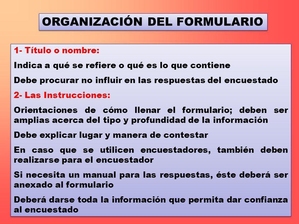 ORGANIZACIÓN DEL FORMULARIO 1- Título o nombre: Indica a qué se refiere o qué es lo que contiene Debe procurar no influir en las respuestas del encues
