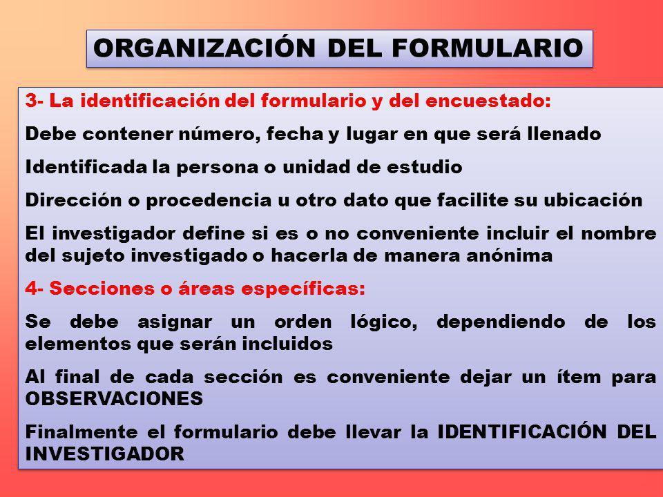 3- La identificación del formulario y del encuestado: Debe contener número, fecha y lugar en que será llenado Identificada la persona o unidad de estu