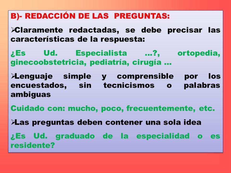 B)- REDACCIÓN DE LAS PREGUNTAS: Claramente redactadas, se debe precisar las características de la respuesta: ¿Es Ud. Especialista...?, ortopedia, gine