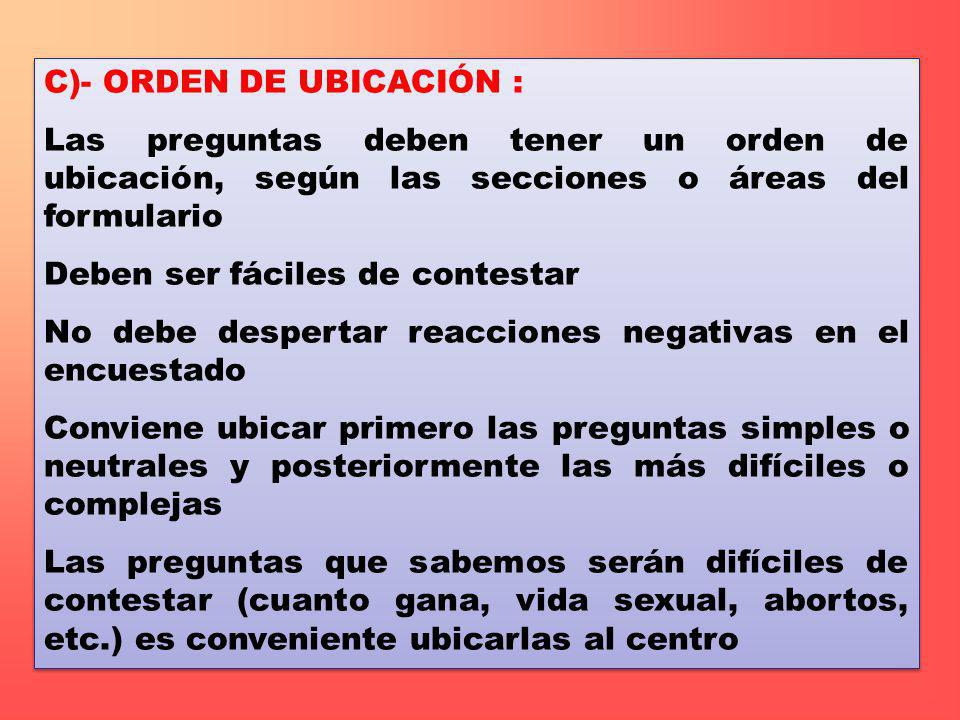 C)- ORDEN DE UBICACIÓN : Las preguntas deben tener un orden de ubicación, según las secciones o áreas del formulario Deben ser fáciles de contestar No