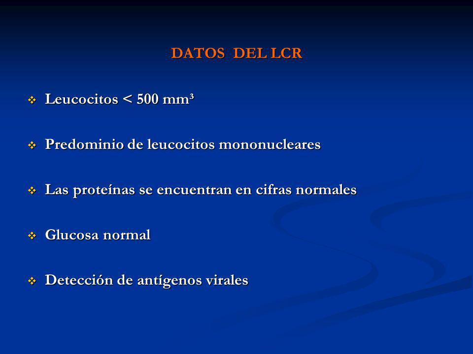 DATOS DEL LCR Leucocitos < 500 mm³ Leucocitos < 500 mm³ Predominio de leucocitos mononucleares Predominio de leucocitos mononucleares Las proteínas se