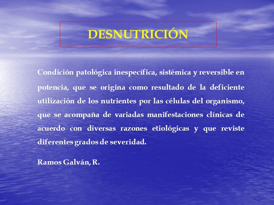 DESNUTRICIÓN Es el resultado de una ingesta de alimentos de forma continuada, insuficiente para satisfacer las necesidades de energía alimentaría, de una absorción deficiente y/o de un uso biológico deficiente de los nutrientes consumidos.
