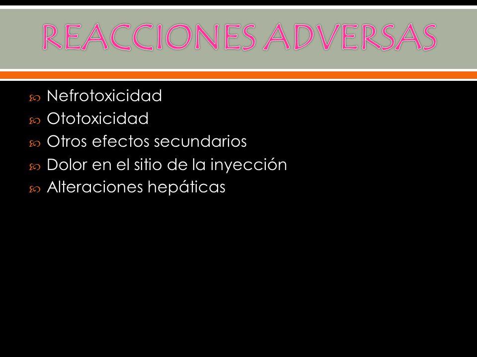 Nefrotoxicidad Ototoxicidad Otros efectos secundarios Dolor en el sitio de la inyección Alteraciones hepáticas
