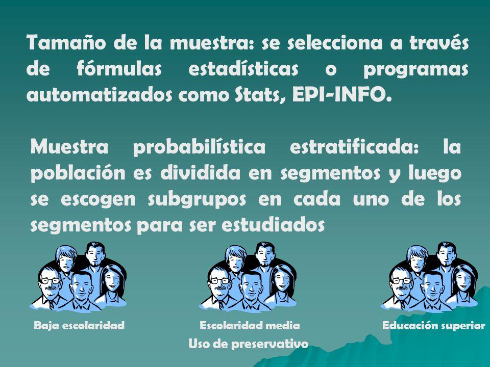 Tamaño de la muestra: se selecciona a través de fórmulas estadísticas o programas automatizados como Stats, EPI-INFO. Muestra probabilística estratifi