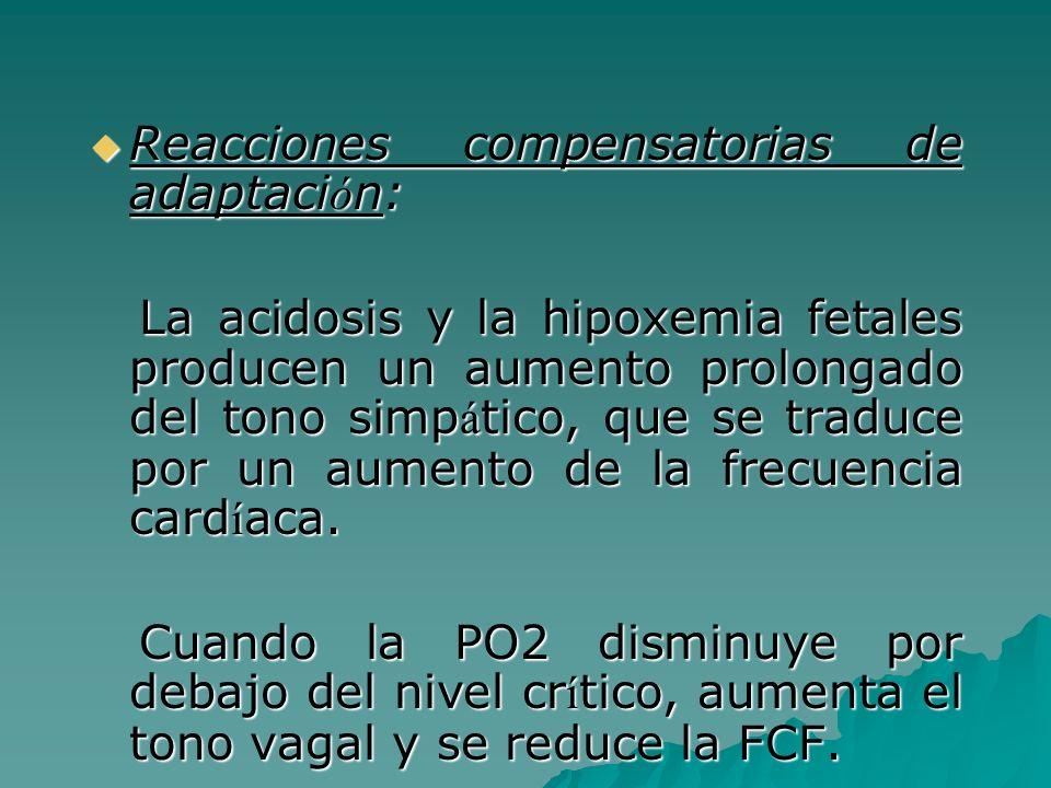 Reacciones compensatorias de adaptaci ó n: Reacciones compensatorias de adaptaci ó n: La acidosis y la hipoxemia fetales producen un aumento prolongad