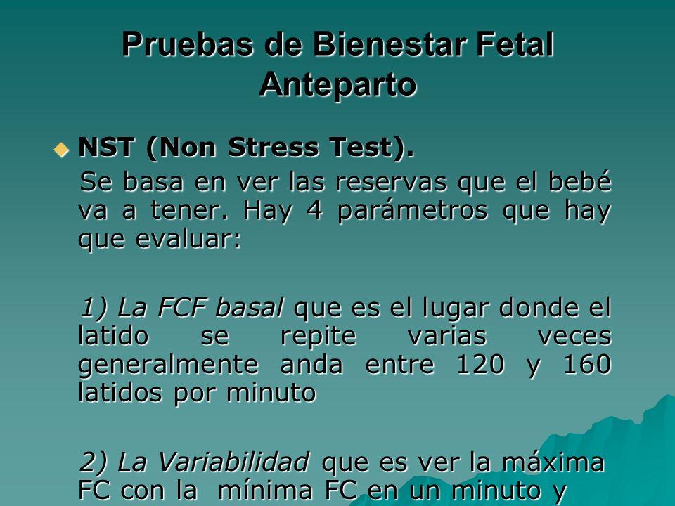 Pruebas de Bienestar Fetal Anteparto NST (Non Stress Test). NST (Non Stress Test). Se basa en ver las reservas que el bebé va a tener. Hay 4 parámetro
