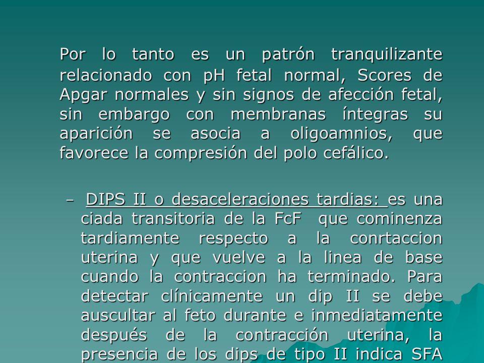 Por lo tanto es un patrón tranquilizante relacionado con pH fetal normal, Scores de Apgar normales y sin signos de afección fetal, sin embargo con mem