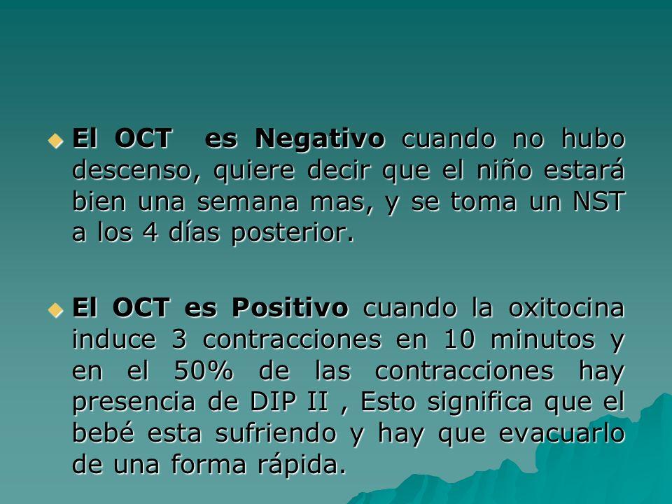 El OCT es Negativo cuando no hubo descenso, quiere decir que el niño estará bien una semana mas, y se toma un NST a los 4 días posterior. El OCT es Ne