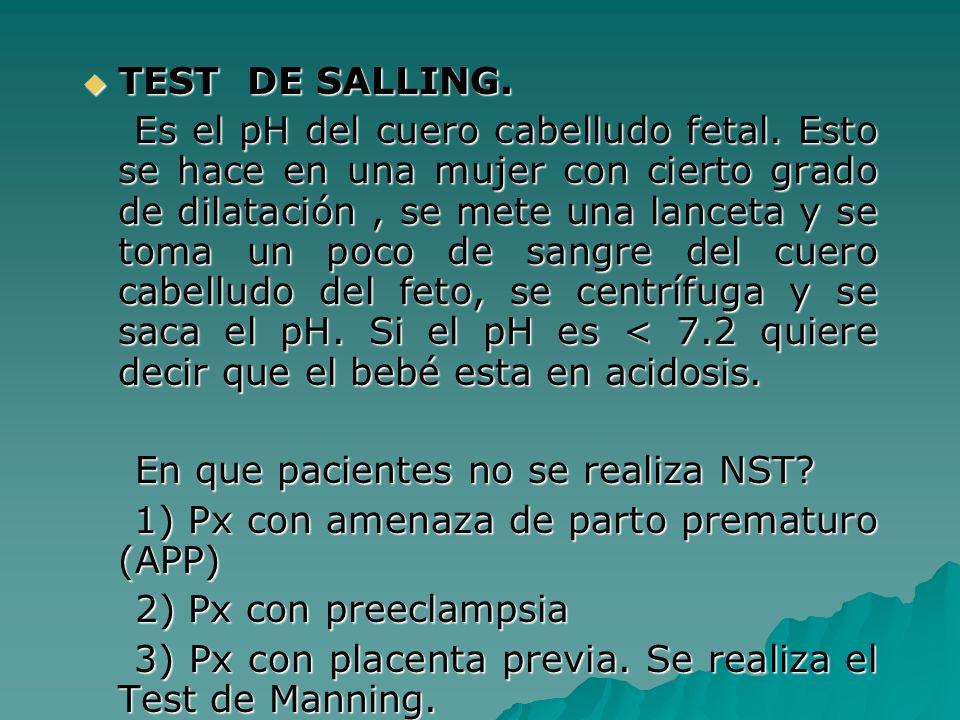 TEST DE SALLING. TEST DE SALLING. Es el pH del cuero cabelludo fetal. Esto se hace en una mujer con cierto grado de dilatación, se mete una lanceta y