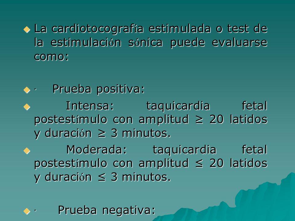 La cardiotocograf í a estimulada o test de la estimulaci ó n s ó nica puede evaluarse como: La cardiotocograf í a estimulada o test de la estimulaci ó