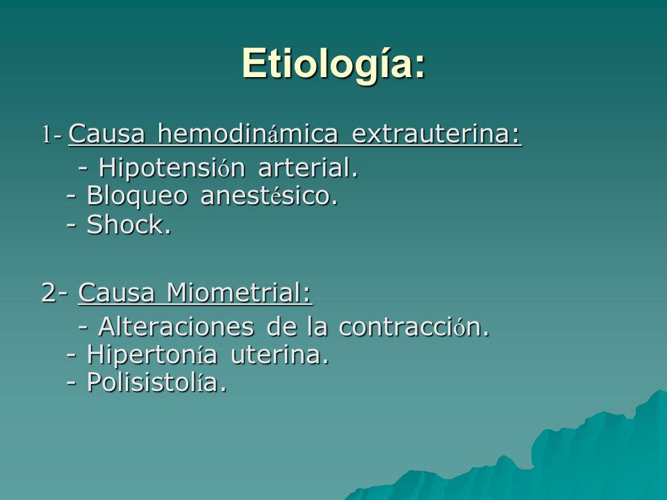 Etiología: 1- Causa hemodin á mica extrauterina: - Hipotensi ó n arterial. - Bloqueo anest é sico. - Shock. - Hipotensi ó n arterial. - Bloqueo anest