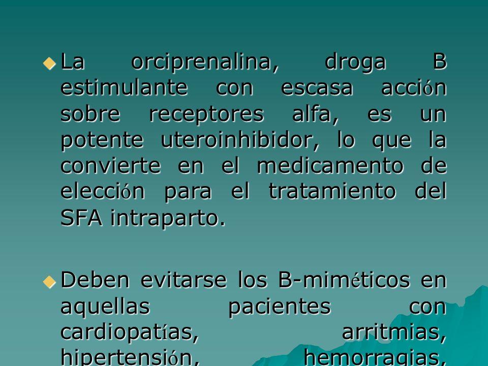 La orciprenalina, droga B estimulante con escasa acci ó n sobre receptores alfa, es un potente uteroinhibidor, lo que la convierte en el medicamento d