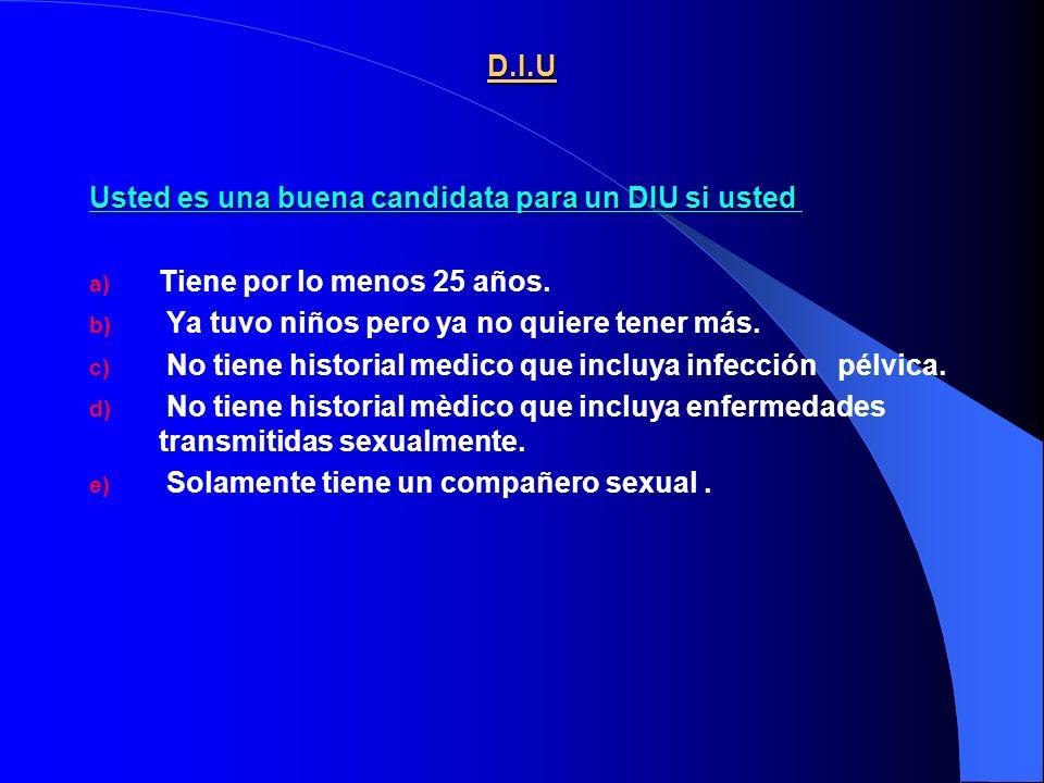 D.I.U Usted es una buena candidata para un DIU si usted Usted es una buena candidata para un DIU si usted a) Tiene por lo menos 25 años.