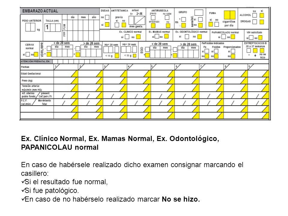 Ex. Clínico Normal, Ex. Mamas Normal, Ex. Odontológico, PAPANICOLAU normal En caso de habérsele realizado dicho examen consignar marcando el casillero