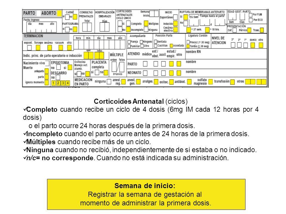Corticoides Antenatal (ciclos) Completo cuando recibe un ciclo de 4 dosis (6mg IM cada 12 horas por 4 dosis) o el parto ocurre 24 horas después de la