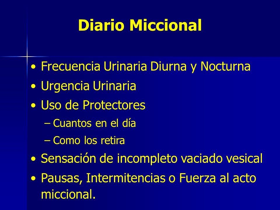 Diario Miccional Frecuencia Urinaria Diurna y Nocturna Urgencia Urinaria Uso de Protectores –Cuantos en el día –Como los retira Sensación de incomplet