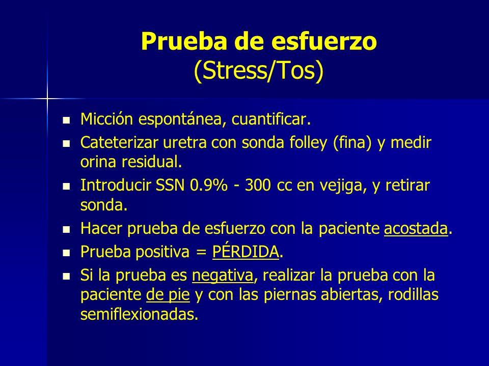 Prueba de esfuerzo (Stress/Tos) Micción espontánea, cuantificar. Cateterizar uretra con sonda folley (fina) y medir orina residual. Introducir SSN 0.9