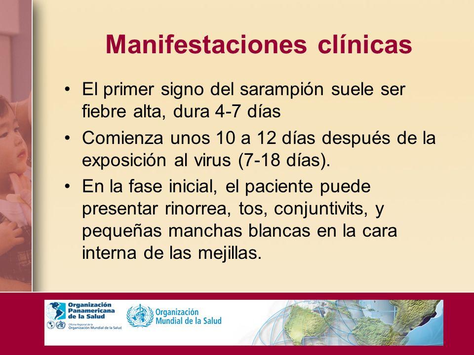 Manifestaciones clínicas El primer signo del sarampión suele ser fiebre alta, dura 4-7 días Comienza unos 10 a 12 días después de la exposición al vir